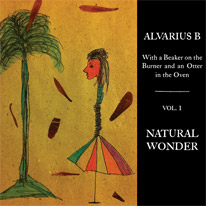 Alvarius B: With a Beaker on the Burner and an Otter in the Oven - Vol. 1 Natural Wonder LP cover
